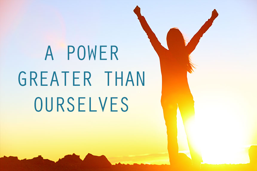 Step 2. Came to believe that a Power greater than ourselves…
